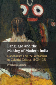 Language and the Making of Modern India: Nationalism and the Vernacular in Colonial Odisha, 1803–1956