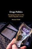 Drugs Politics: Managing Disorder in the Islamic Republic of Iran.