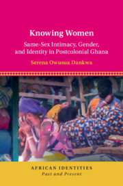 Knowing Women: Same-Sex Intimacy, Gender, and Identity in Postcolonial Ghana
