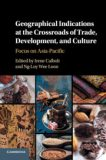 Geographical Indications at the Crossroads of Trade, Development, and Culture: Focus on Asia-Pacific.