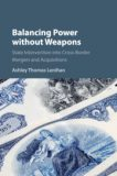 Balancing Power without Weapons: State Intervention into Cross-Border Mergers and Acquisitions.