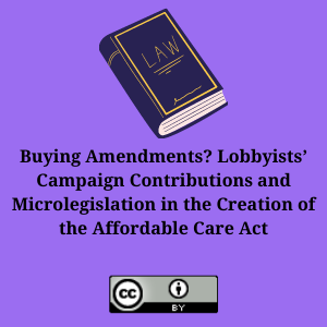 Buying Amendments? Lobbyists' Campaign Contributions and Microlegislation in the Creation of the Affordable Care Act