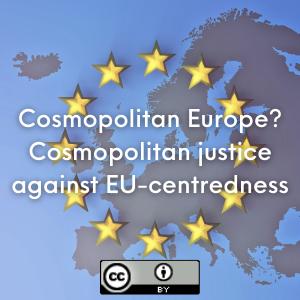 Cosmopolitan Europe? Cosmopolitan justice against EU-centredness