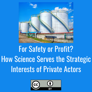 For Safety or Profit? How Science Serves the Strategic Interests of Private Actors