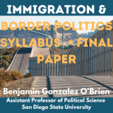 Immigration and Border Politics Syllabus, Final Paper Project, and Paper Rubric