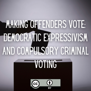Making Offenders Vote: Democratic Expressivism and Compulsory Criminal Voting
