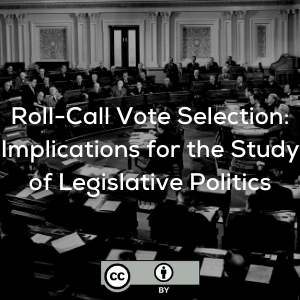 Roll-Call Vote Selection: Implications for the Study of Legislative Politics