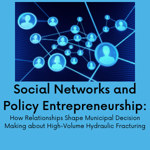 Social Networks and Policy Entrepreneurship: How Relationships Shape Municipal Decision Making about High-Volume Hydraulic Fracturing