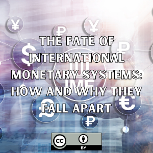 The Fate of International Monetary Systems: How and Why They Fall Apart