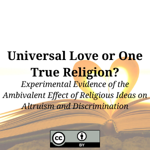 Universal Love or One True Religion? Experimental Evidence of the Ambivalent Effect of Religious Ideas on Altruism and Discrimination