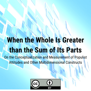 When the Whole Is Greater than the Sum of Its Parts: On the Conceptualization and Measurement of Populist Attitudes and Other Multidimensional Constructs